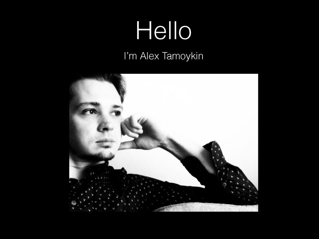Hello I'm Alex Tamoykin