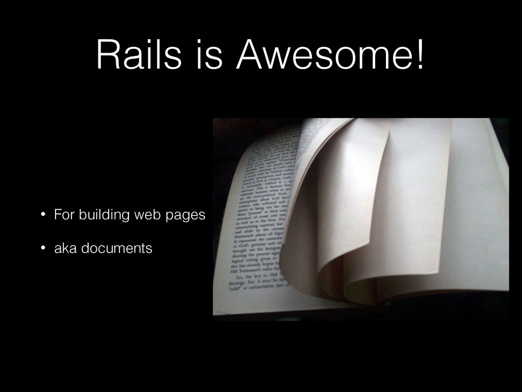 Rails is Awesome! • For building web pages • ak...