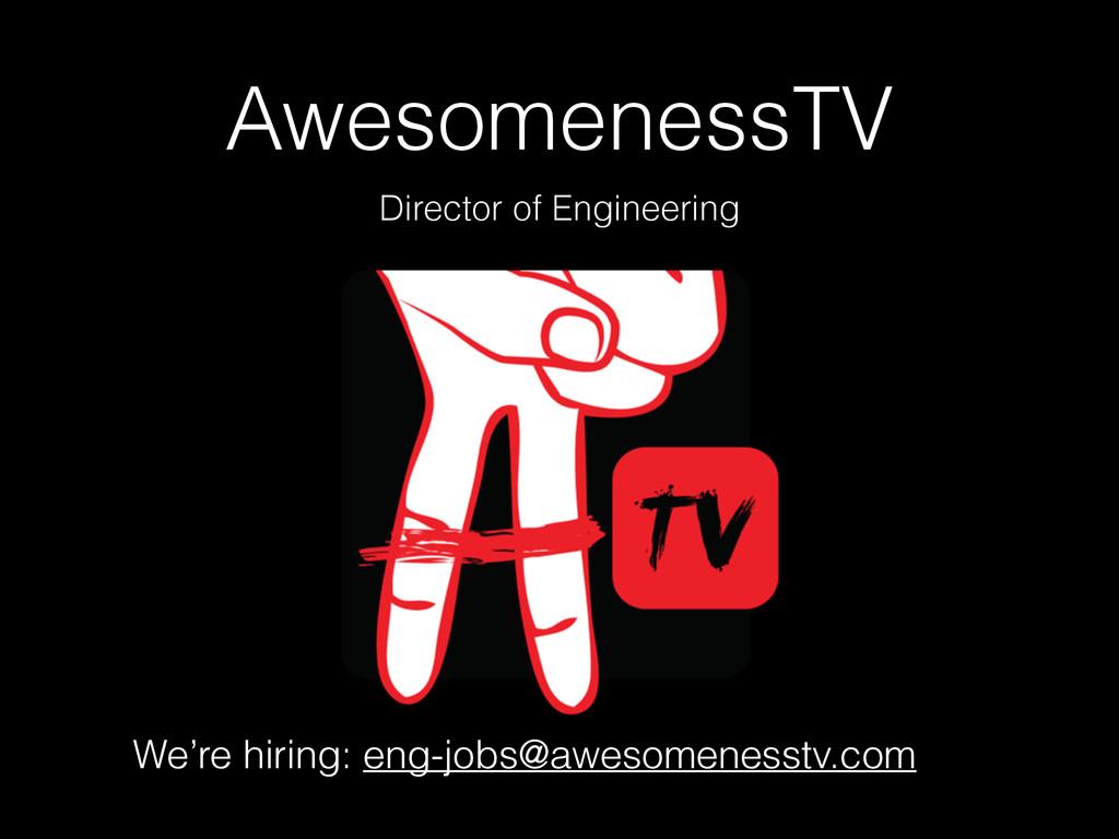AwesomenessTV Director of Engineering We're hir...