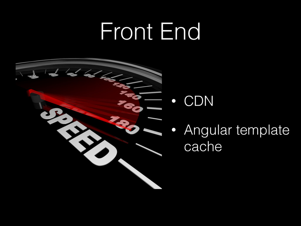 Front End • CDN • Angular template cache