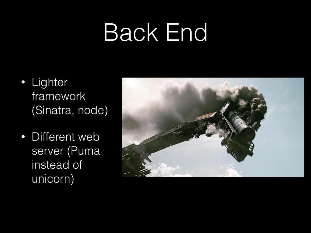 Back End ! • Lighter framework (Sinatra, node) ...