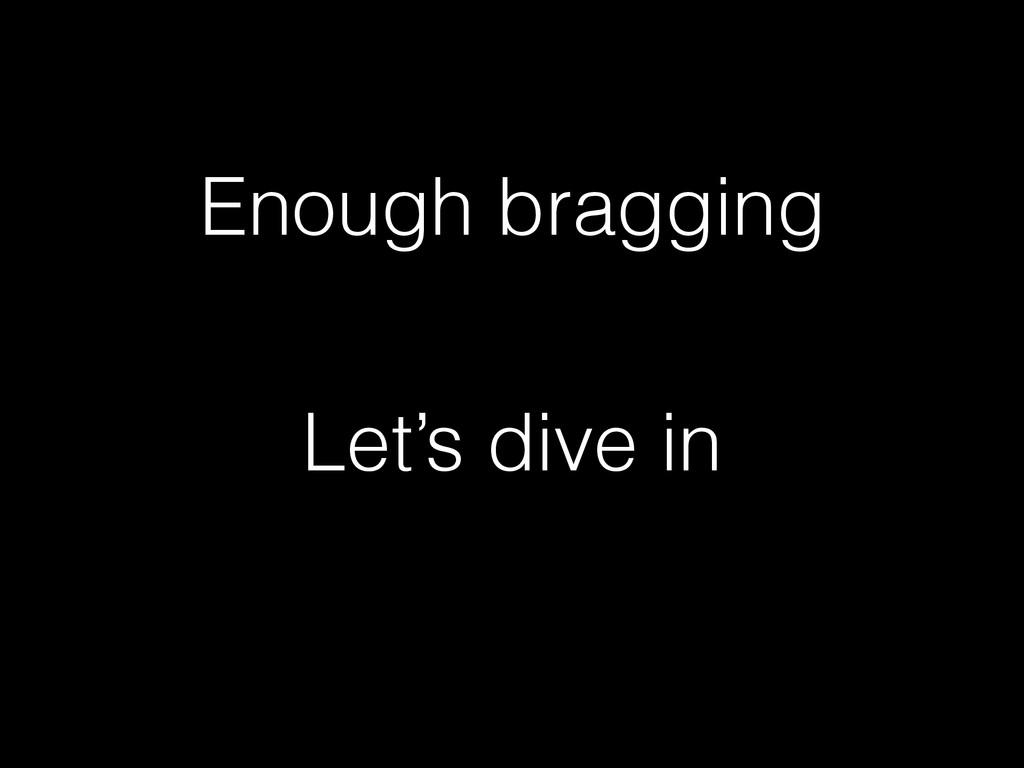 Enough bragging Let's dive in