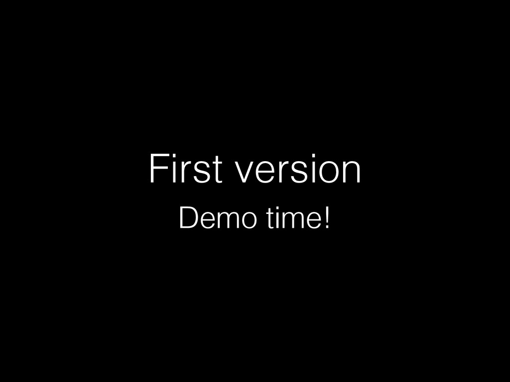 First version Demo time!
