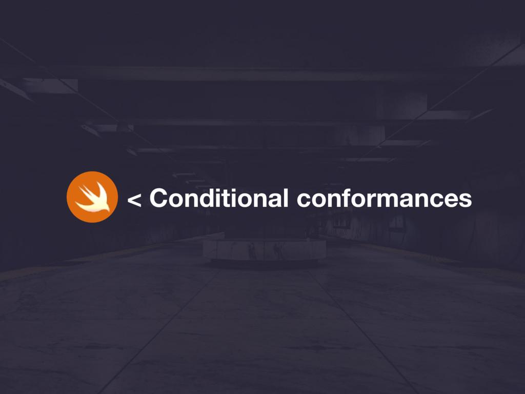 < Conditional conformances