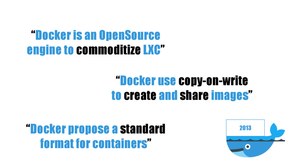 """2013 """"Docker is an OpenSource engine to commodi..."""