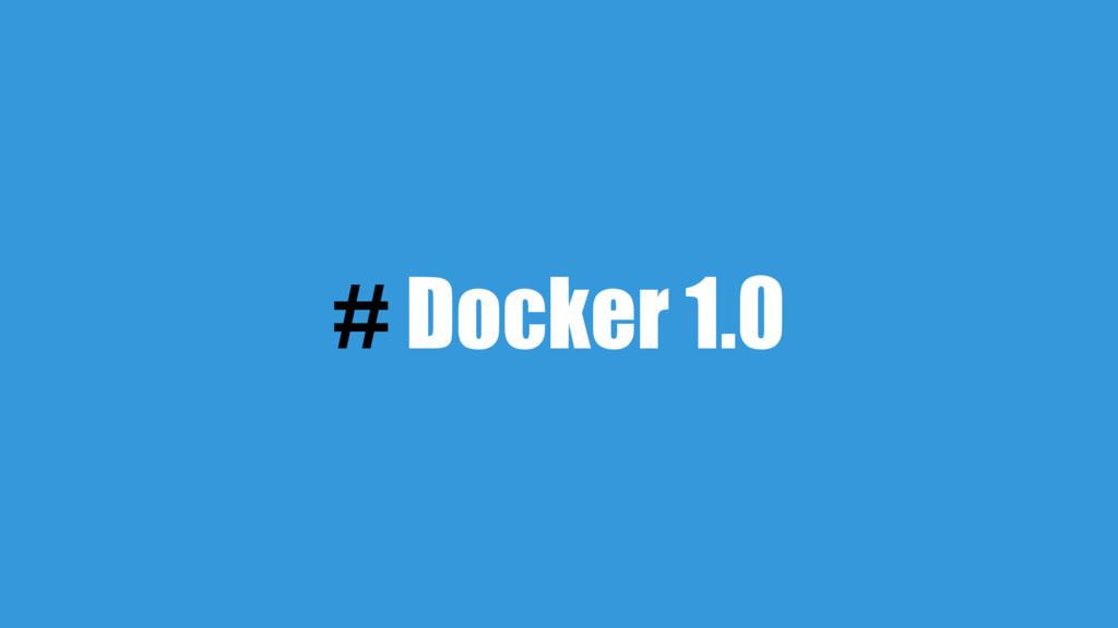 # Docker 1.0
