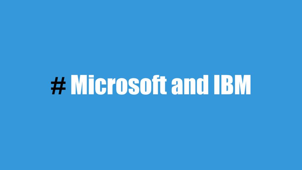# Microsoft and IBM