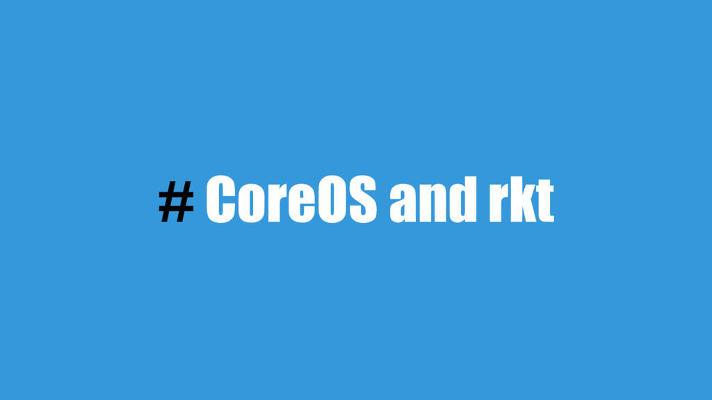 # CoreOS and rkt