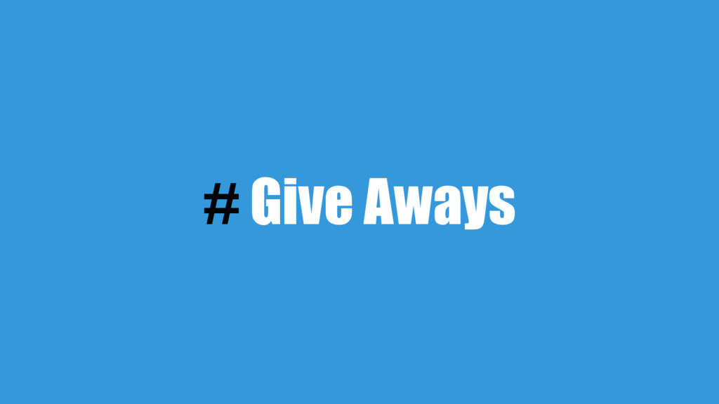 # Give Aways