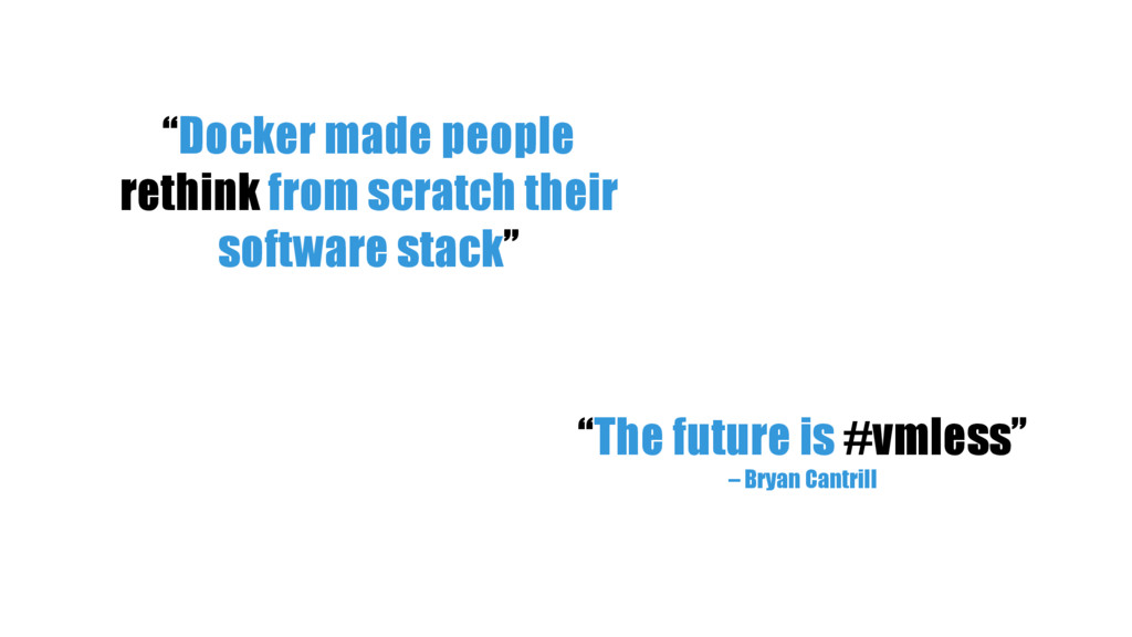 """""""Docker made people rethink from scratch their ..."""