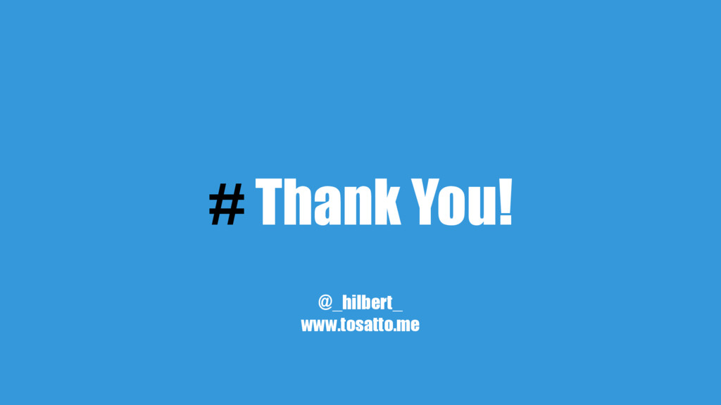 # Thank You! @_hilbert_ www.tosatto.me