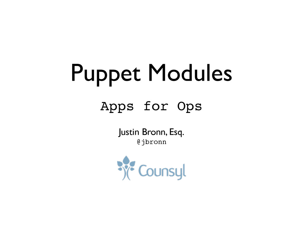 Puppet Modules Apps for Ops! ! Justin Bronn, Es...