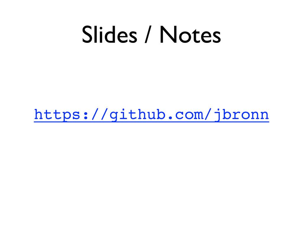 Slides / Notes https://github.com/jbronn