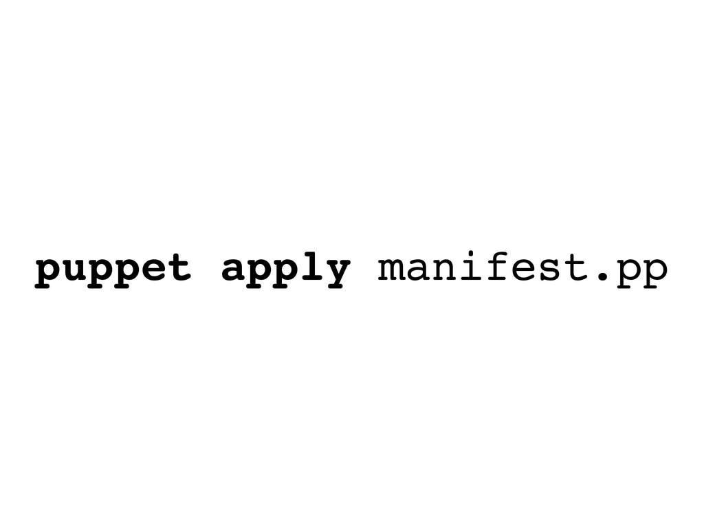 puppet apply manifest.pp