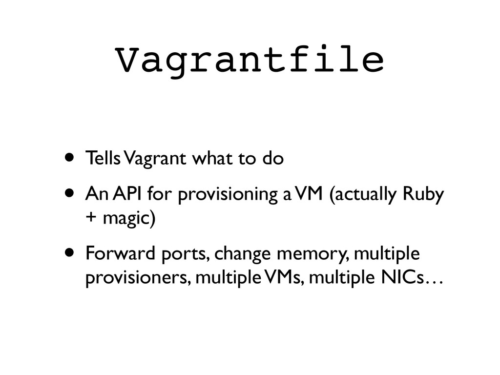 Vagrantfile • Tells Vagrant what to do  • An ...