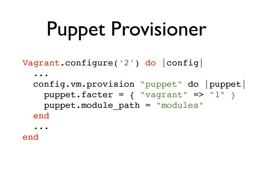 Puppet Provisioner Vagrant.configure('2') do |c...