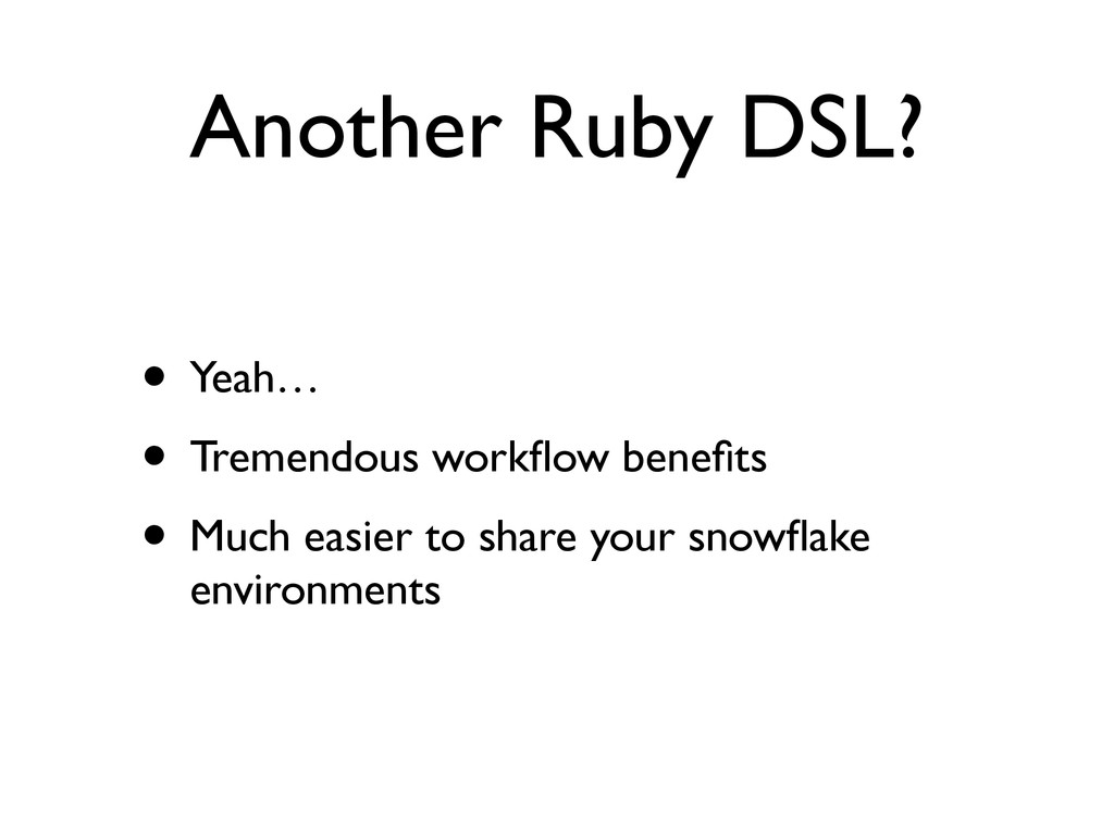 Another Ruby DSL? • Yeah…  • Tremendous workfl...