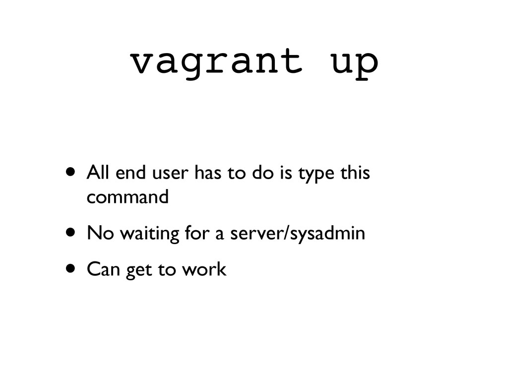 vagrant up • All end user has to do is type thi...