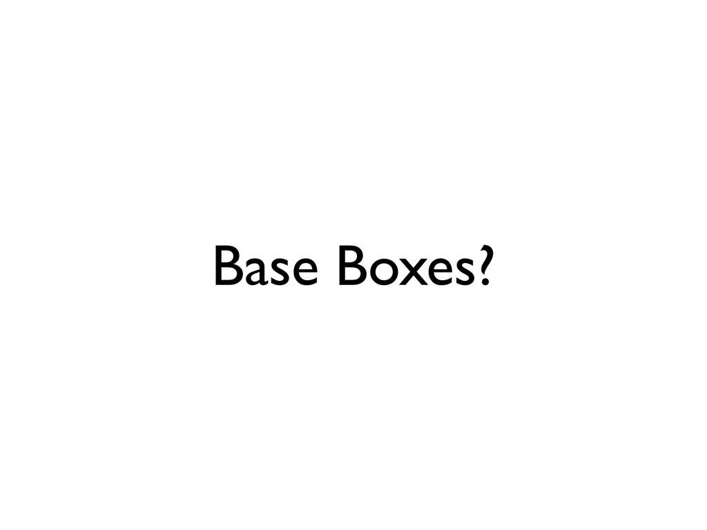 Base Boxes?