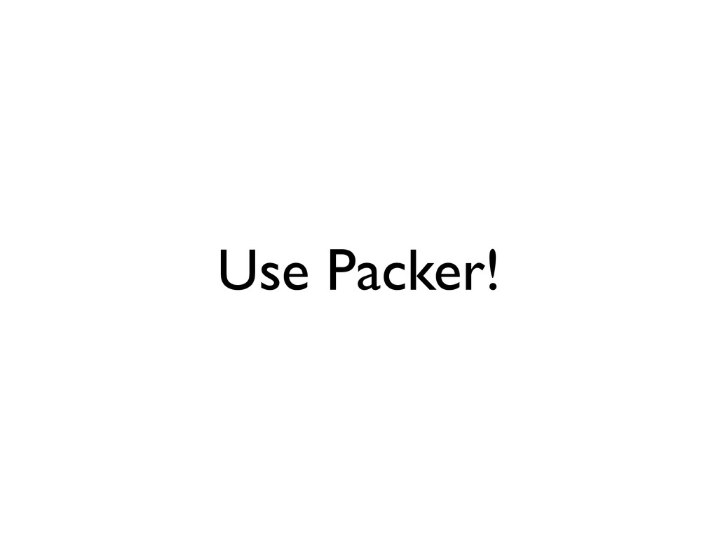 Use Packer!