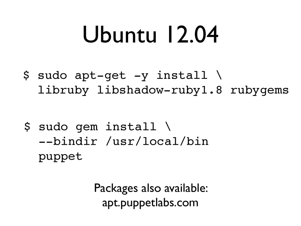 Ubuntu 12.04 $ sudo gem install \! --bindir /us...