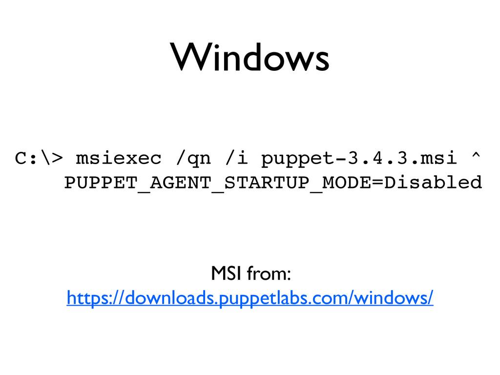 Windows C:\> msiexec /qn /i puppet-3.4.3.msi ^!...