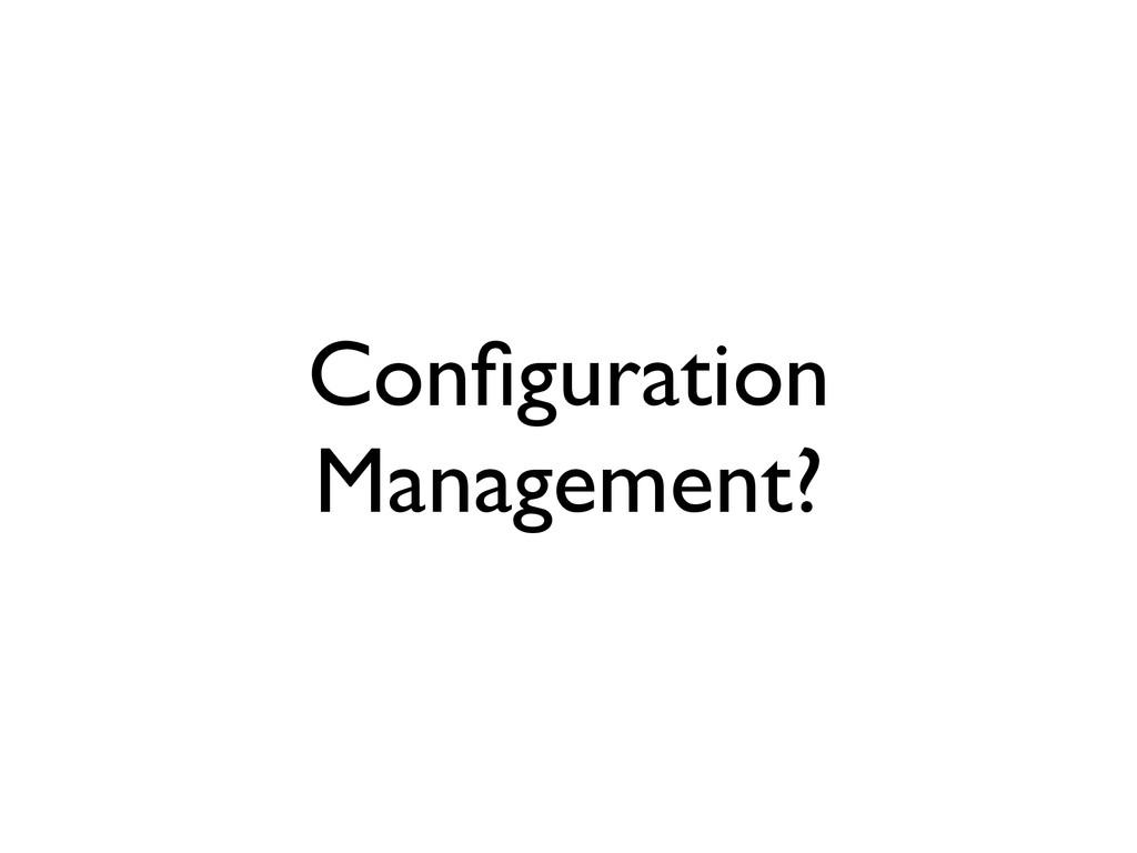 Configuration Management?