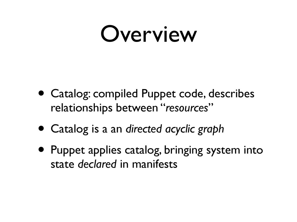 Overview • Catalog: compiled Puppet code, descr...