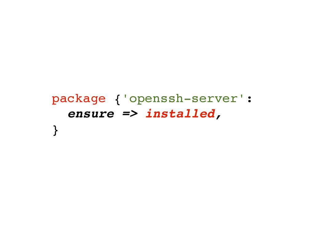package {'openssh-server':! ensure => installed...
