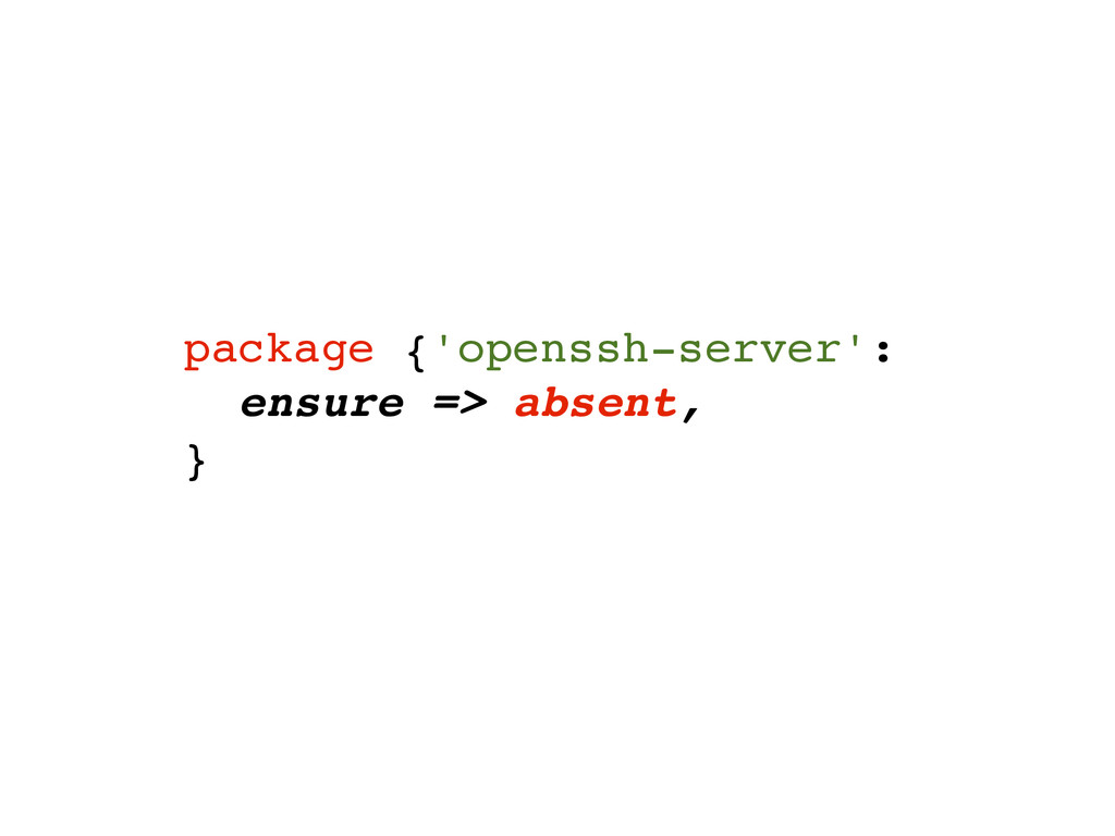 package {'openssh-server':! ensure => absent,! ...