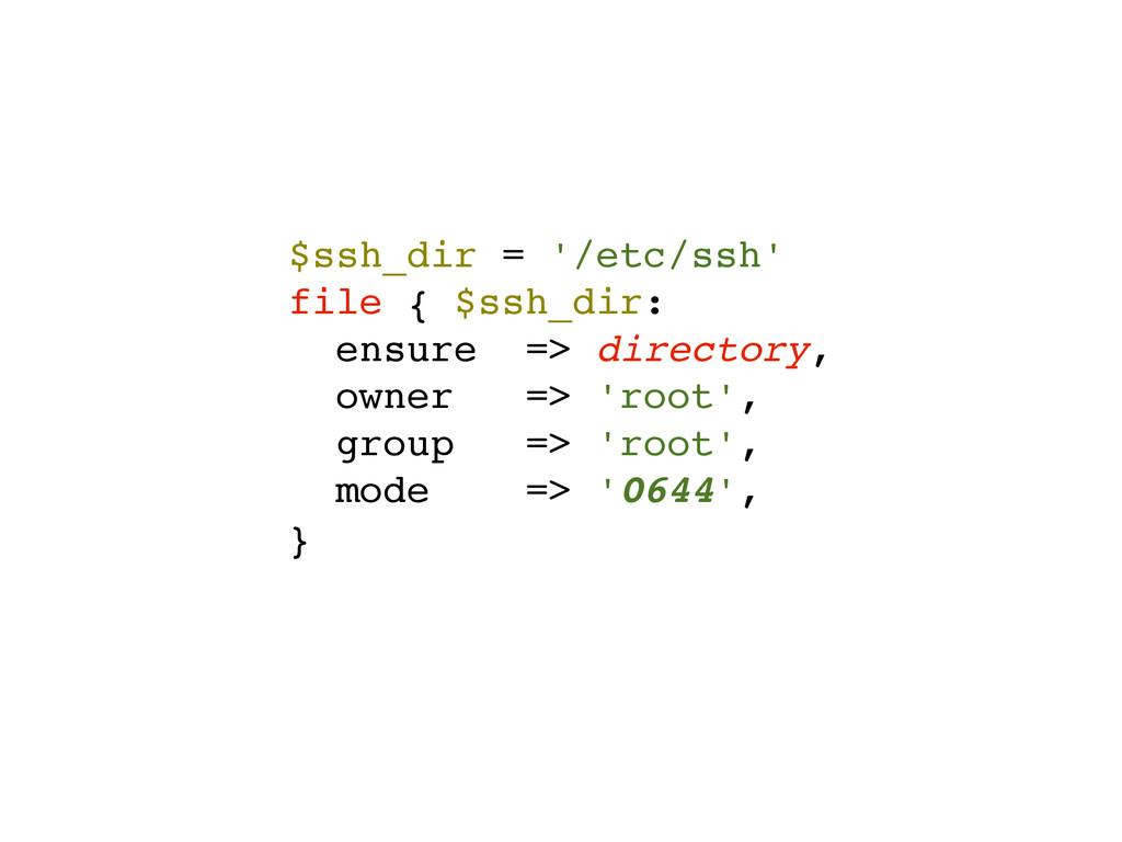 $ssh_dir = '/etc/ssh'! file { $ssh_dir:! ensure...