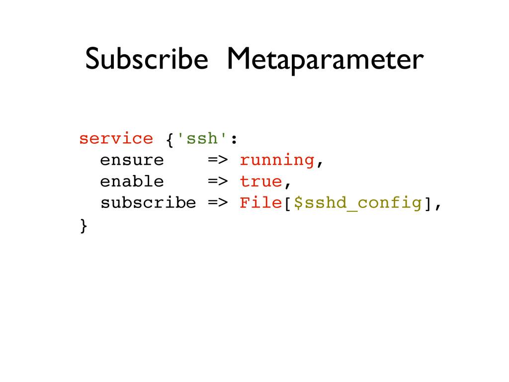 service {'ssh':! ensure => running,! enable => ...