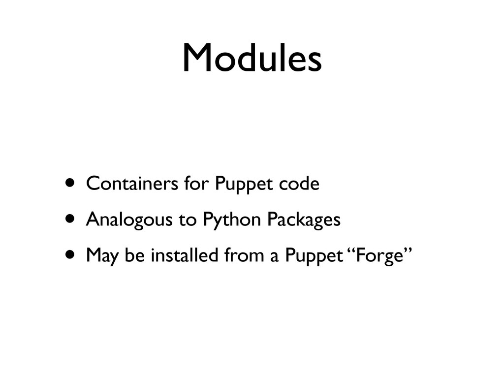 Modules • Containers for Puppet code  • Analo...
