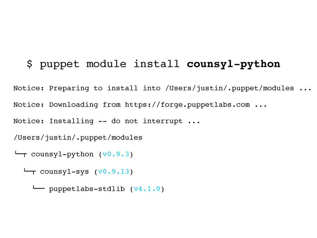 $ puppet module install counsyl-python Notice: ...