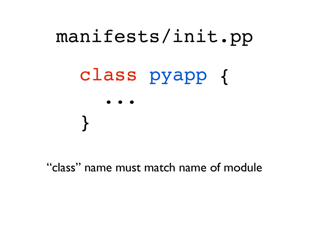 "manifests/init.pp class pyapp {! ...! } ""class..."