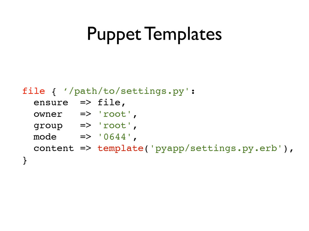 file { '/path/to/settings.py':! ensure => file,...