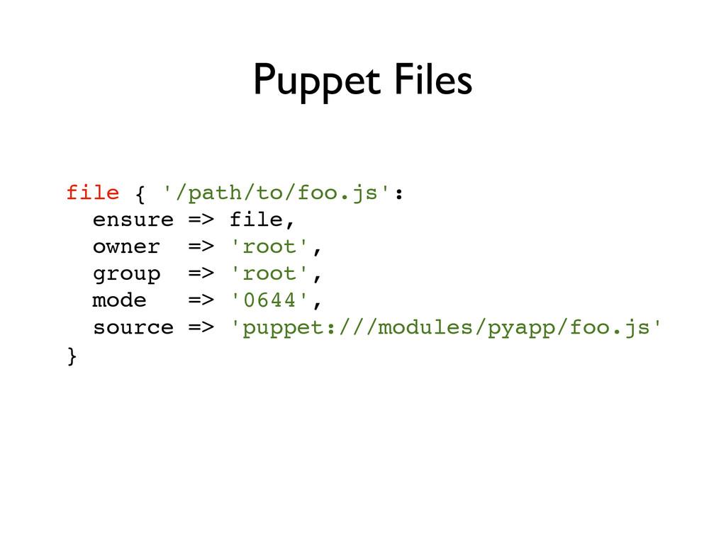 file { '/path/to/foo.js':! ensure => file,! own...