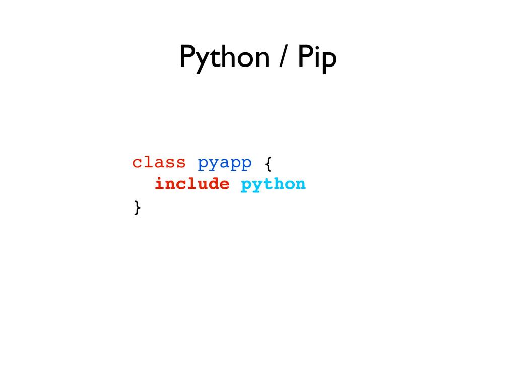 class pyapp {! include python! } Python / Pip