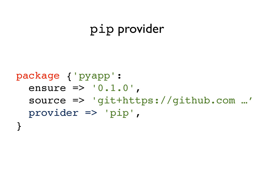 package {'pyapp':! ensure => '0.1.0',! source =...