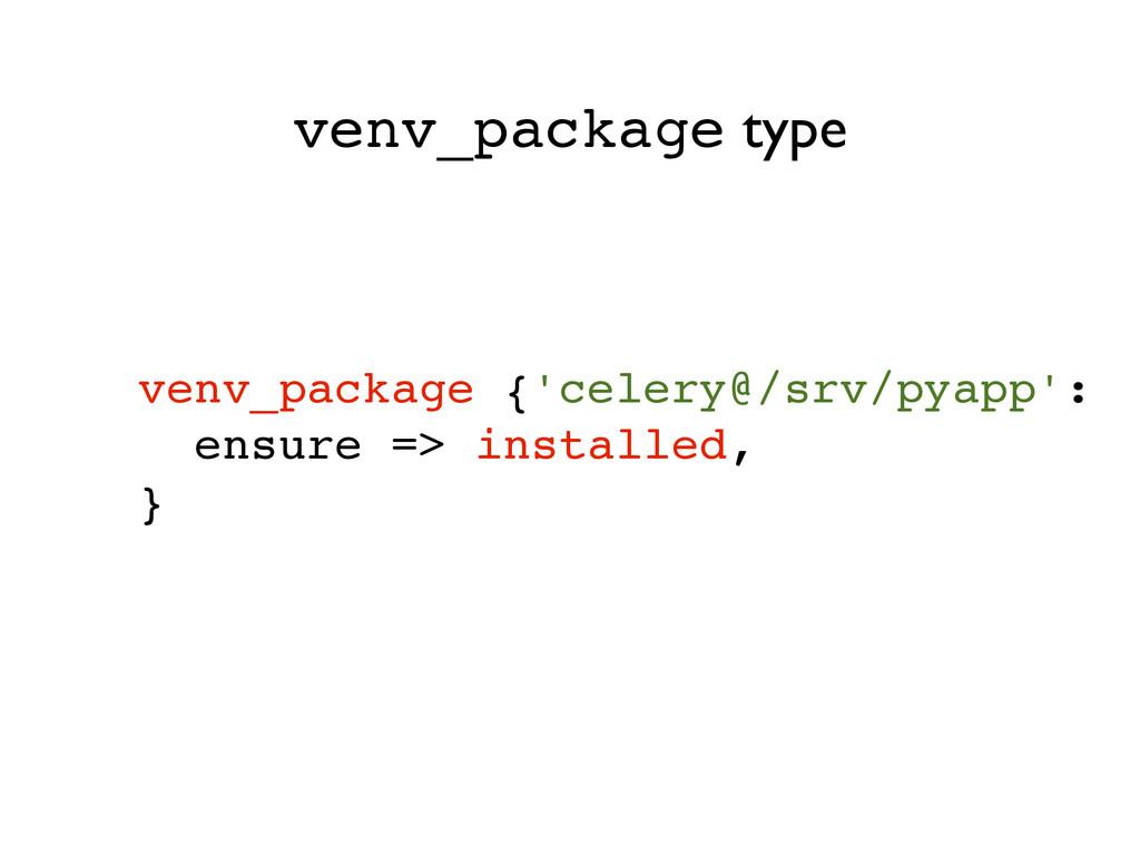 venv_package {'celery@/srv/pyapp': ! ensure => ...