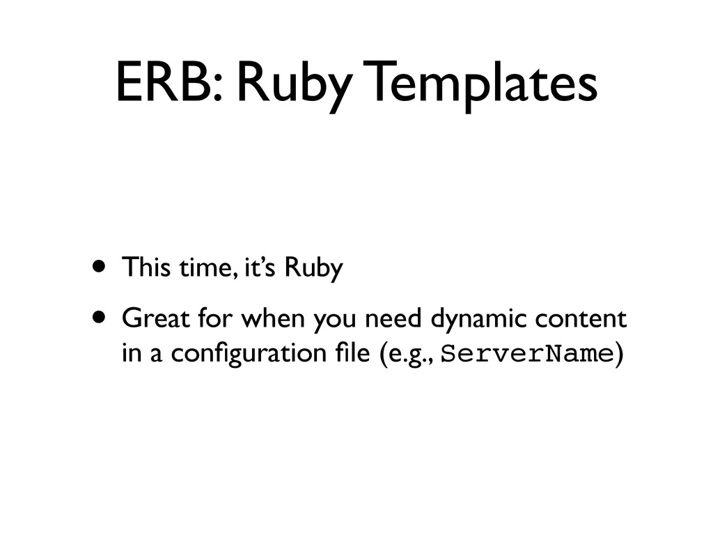 ERB: Ruby Templates • This time, it's Ruby  •...