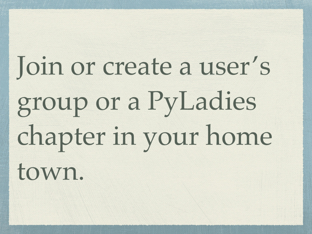 Join or create a user's group or a PyLadies cha...