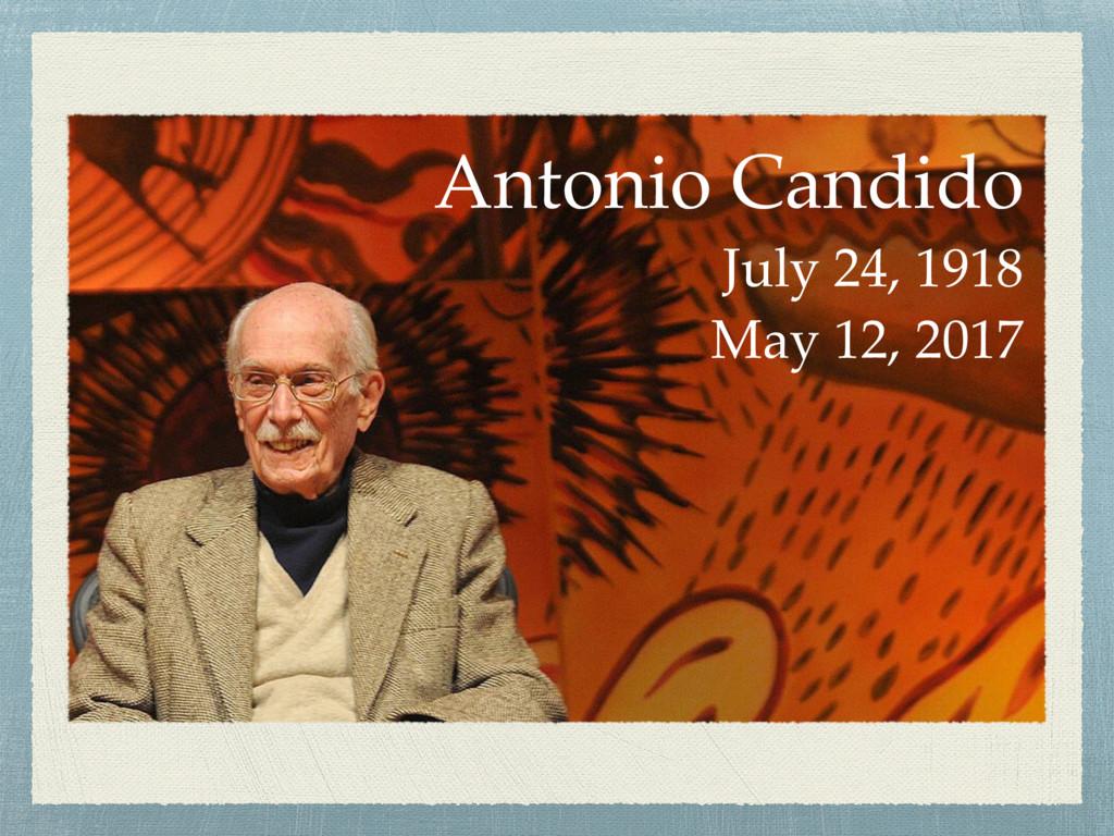 Really? Antonio Candido July 24, 1918 May 12, 2...