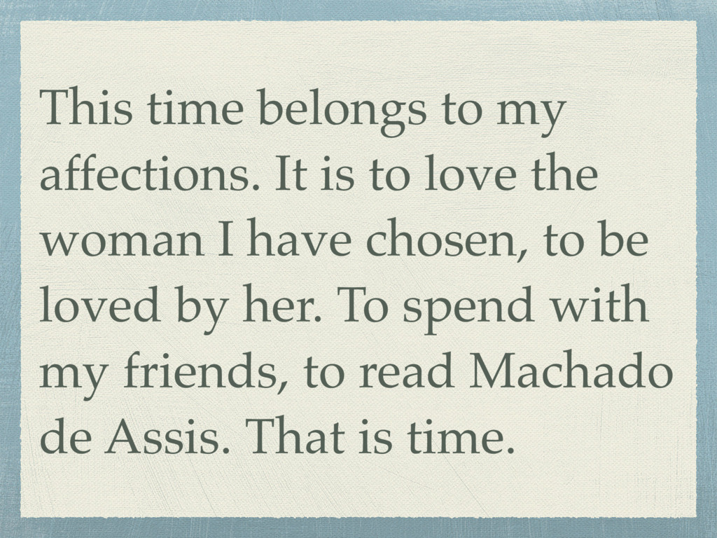 This time belongs to my affections. It is to lo...