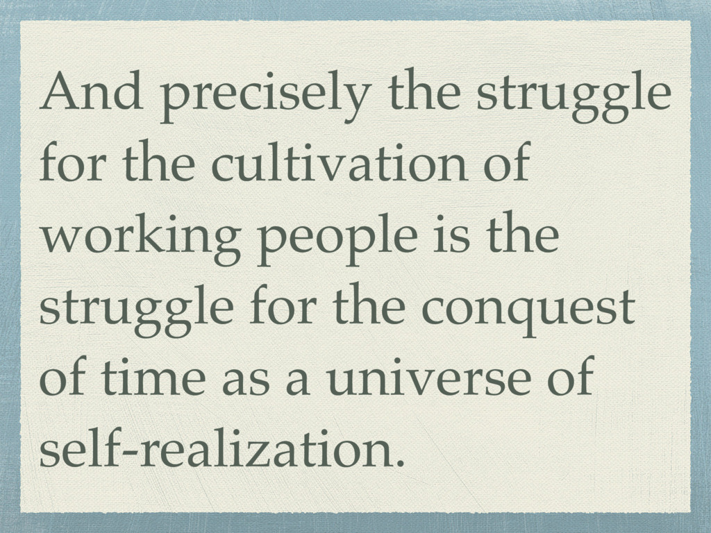 And precisely the struggle for the cultivation ...