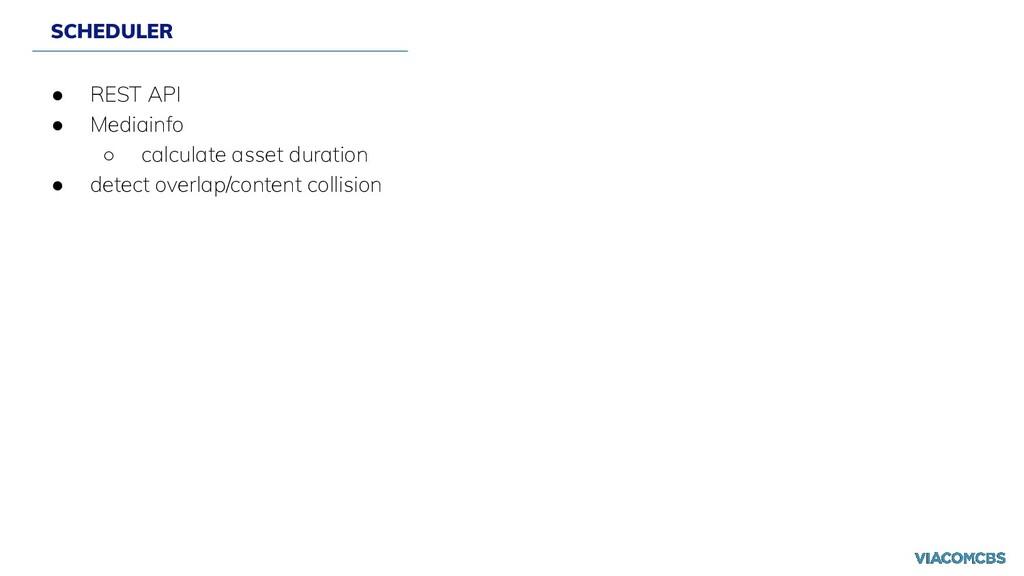 SCHEDULER ● REST API ● Mediainfo ○ calculate as...