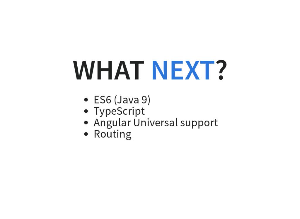 WHAT ? ES6 (Java 9) TypeScript Angular Universa...