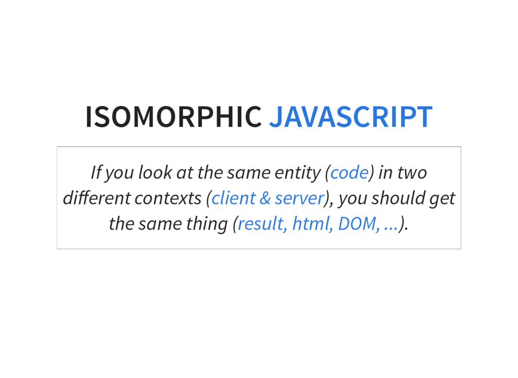 ISOMORPHIC JAVASCRIPT If you look at the same e...