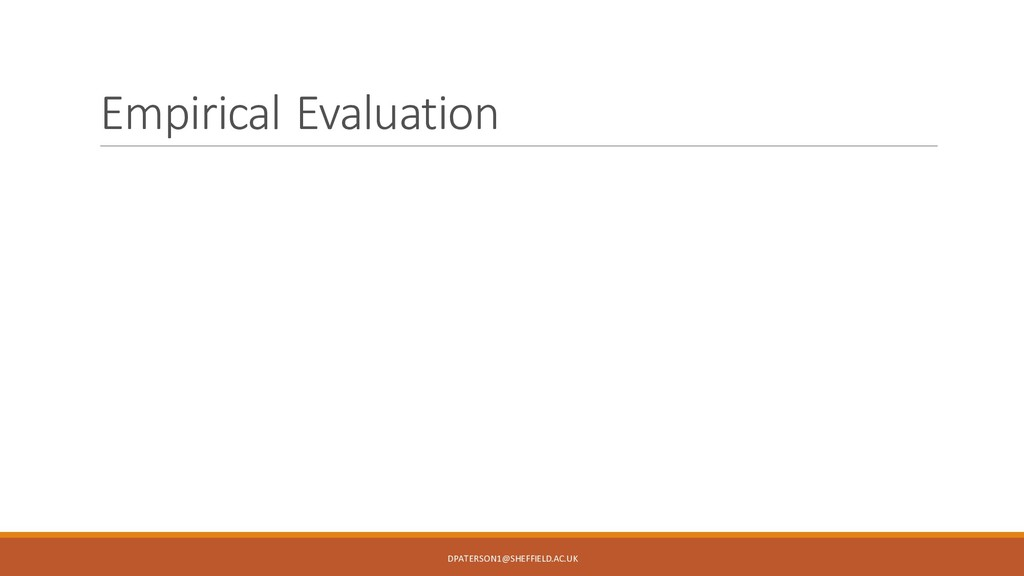 Empirical Evaluation DPATERSON1@SHEFFIELD.AC.UK