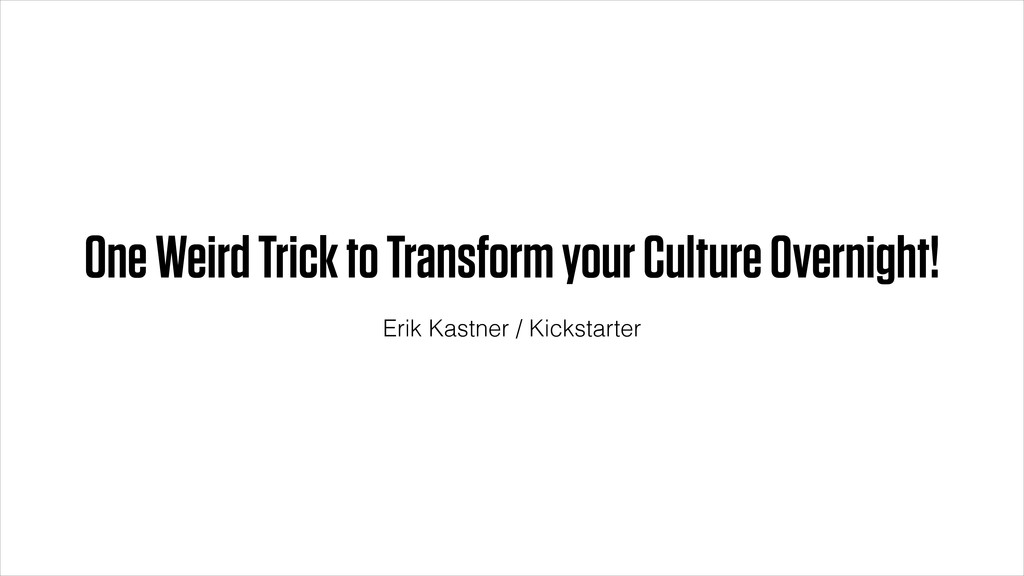 One Weird Trick to Transform your Culture Overn...